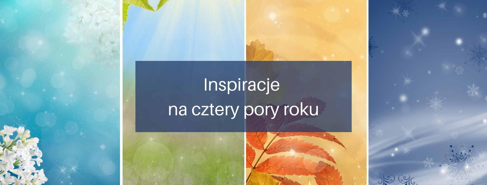 Inspiracje nacztery pory roku